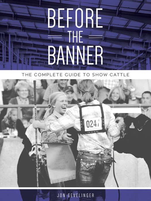 Before the Banner: The Complete Guide to Show Cattle